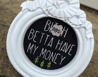 Mini White Baroque Framed Cross Stitch - ODB - B!tch Betta Have My Money