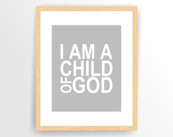 Grey Printable Nursery print I am a child of God Printable, DIY,  INSTANT DOWNLOAD ( 017tipo )