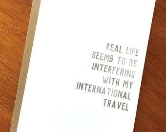 Funny Sarcastic Text Card; Real Life Seems to Be Interfering With My International Travel; Snarky Card; Whimsical Card; Ironic Satirical