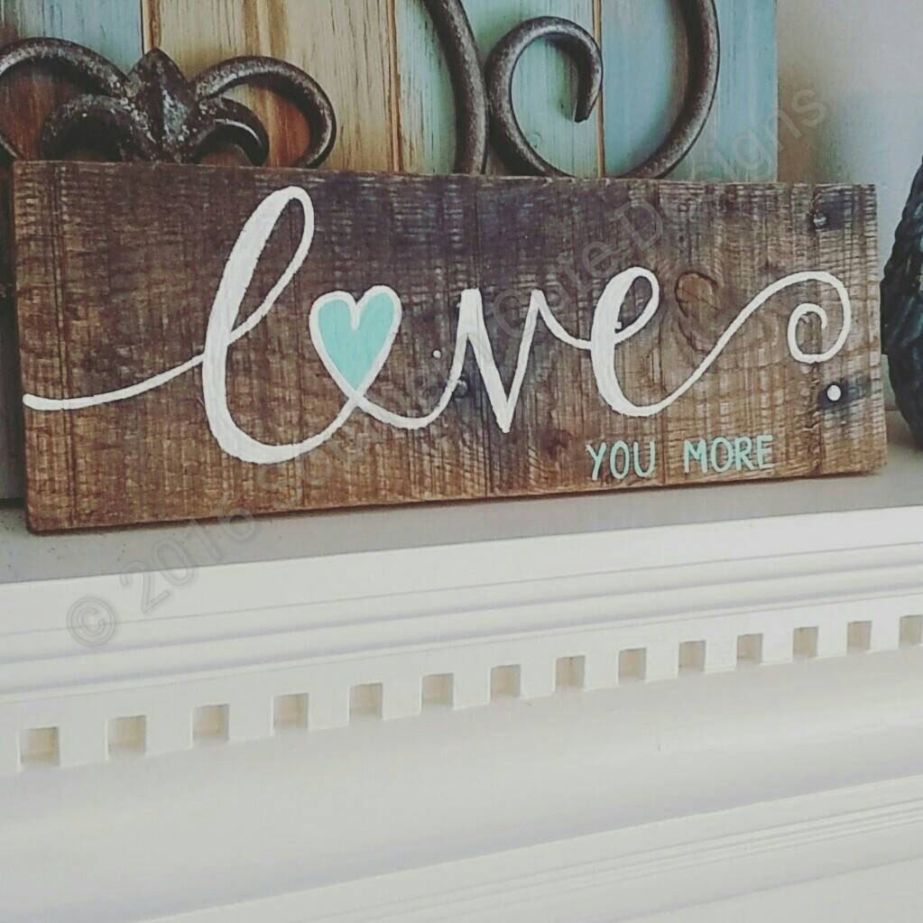 Love You More Sign Wood Signs Wood Sign Sayings Wedding