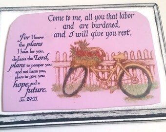 Verse Plaque. Come to Me, all you who are weary and burdened, and I will give you rest. Matthew 11:28.  ...hope and a future.  Jer 29.11