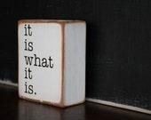 Rustic desktop miniature motivational sign it is what it is