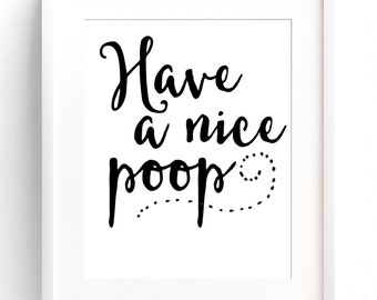 Funny Bathroom Wall Art PRINTABLE Have a Nice Poop Bathroom Sign Bathroom Art Printable Art INSTANT DOWNLOAD Funny Wall Quotes