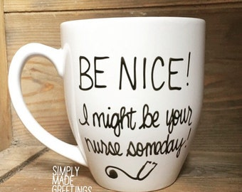 Be nice I might be your nurse someday mug, nurse mug, mug for nurse, gift for nurse, I might be your nurse someday mug