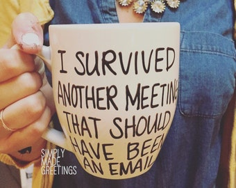 I survived another meeting that should have been an email mug, workplace mug, funny mug, statement mug,message mug