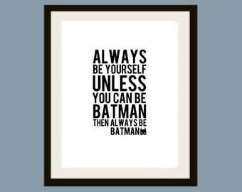 Always be Batman quote  5 x 7