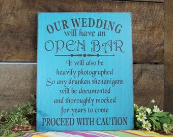 Our Wedding will have an Open Bar It will also be heavily photographed So any drunken shenanigans will be documented...Proceed With Caution