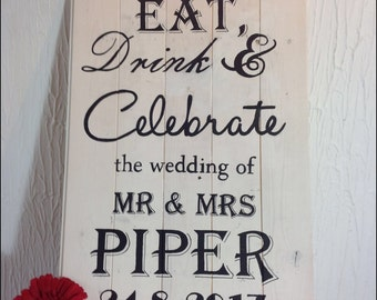 Hand painted rustic wooden wedding sign.  Eat, drink and celebrate the wedding of.... Alternative to a chalkboard sign