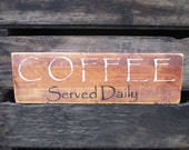 Coffee, Served Daily - Kitchen Rustic Wooden Sign Primitive Home Decor