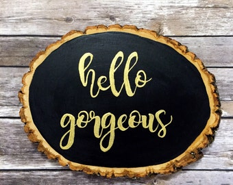 Basswood Welcome Sign  or  Hello Gorgeous signs