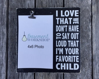 I love that we don't have to say out loud that i'm your favorite child - photo block - picture frame - gift for dad - Father's Day gift