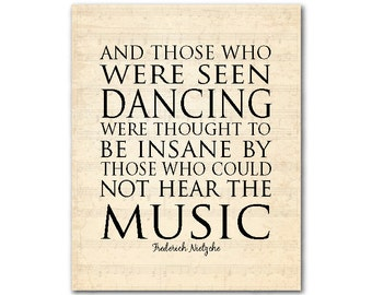 Those who were seen dancing were thought to be insane by those who could not hear the music - Wall decor - quote - Dance Typography Print
