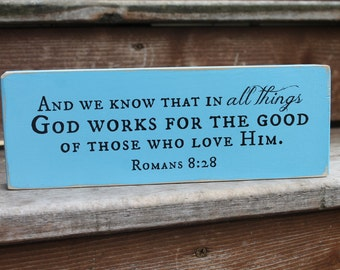"""Romans 8:28 - """"And we know that in all things God works for the good of those who love Him."""" - Blessing Block - Wood Sign - Home Decor"""
