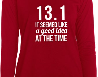 Thirteen Point One It Seemed like a Good Idea at the Time long sleeve running shirt wicking shirt dri fit running shirt half marathon shirt