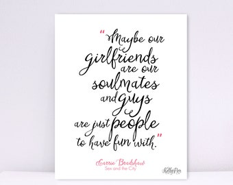 Sex And The City Quotes Girlfriends Are Soulmates
