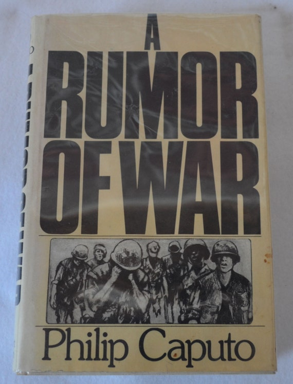 """philip caputo and the rumor of war The novel written by phillip caputo entitled, """"a rumor of war,"""" is an autobiographical account of his experiences in the vietnam war he began his story as an idealistic young man inspired to join the military by john f kennedy's call to service, and ended it."""