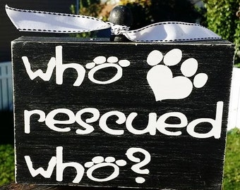 Who rescued who?, Wood Block, Home Decor, Animal love, rescue animal, Pet sign
