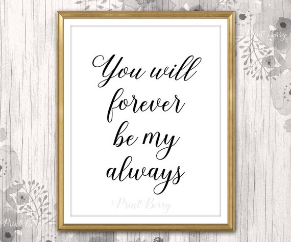 You will forever be my always Printable quotes print Printable love quote Printable quote art Printable decor typography print