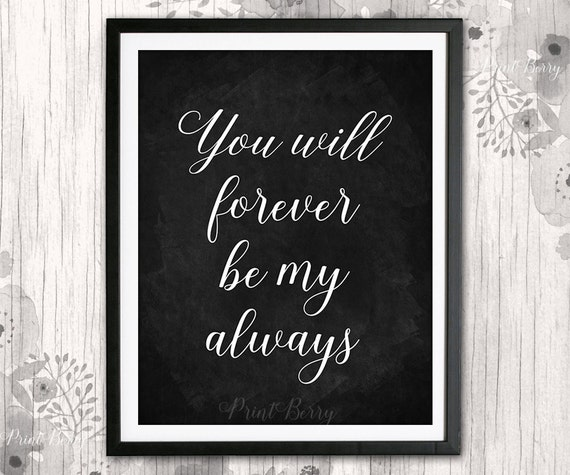You will forever be my always Chalkboard quotes Printable quotes print Printable love quote Chalkboard sign typography print quote art