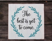 The best Is Yet To Come- Vine Wreath Hand Painted Distressed Sign