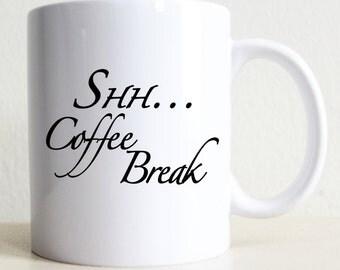 Shh... Coffee Break Mug | Coffee Lover Gift | Coworker Gift | College Student Gift | Gift For Women | Gift For Him | Boyfriend Gift