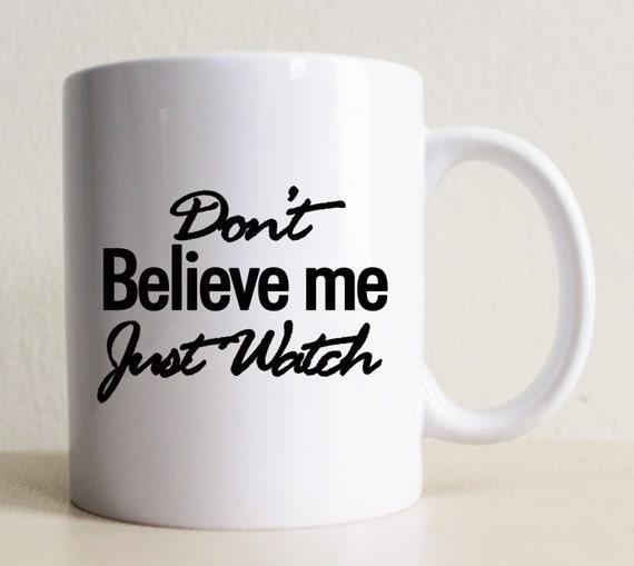 Mars don 39 t believe me just watch mug bruno mars quote gift