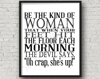 Be the Kind of Woman that when your feet hit the floor inspirational quote 8x10 wall art print typography instant download printable