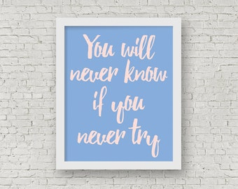 You Will Never Know If You Never Try, Inspirational Print, Inspiring Art, Motivational, Serenity Blue, Rose Quartz, 8 x 10 Typography Print