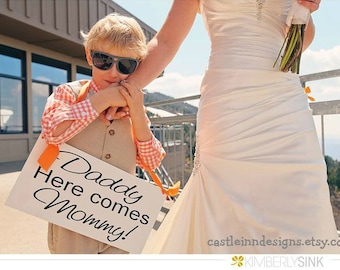 Daddy, Here comes MOMMY -  Here comes the bride - One sided -  Wedding Sign, Flower Girl Sign, Ring Bearer, Aisle sign