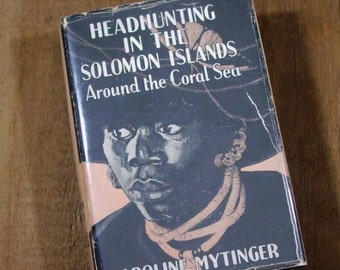Vintage First Edition Firsy Printing 1942 Book - HeadHunting in the Solomon Islands Around the Coral Sea - Illustrated