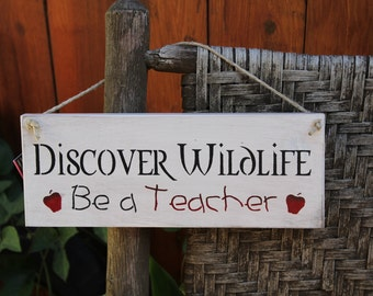 Discover Wildlife Be a Teacher Wooden Sign