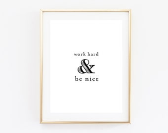 Work Hard & Be Nice Print - Wall Art - Wall Decor
