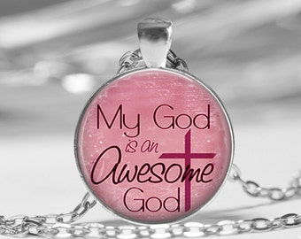 My God is an Awesome God Pink Glass Photo Pendant Necklace or Key Chain Religious Jewelry Christian Necklace Bible class Ladies R