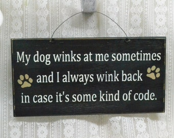 My dog winks at me sometimes and I always wink back..., 12x6 Wood Sign, Choose your colors!