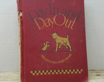 Day in and Day Out, 1936, The Alice and Jerry Books, READ DESCRIPTIONS, vintage kids book