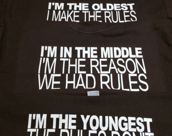 Siblings, the rules shirts, Oldest, Middle, Youngest       **Leave sizes and color in note section at check out- **any color, **any size