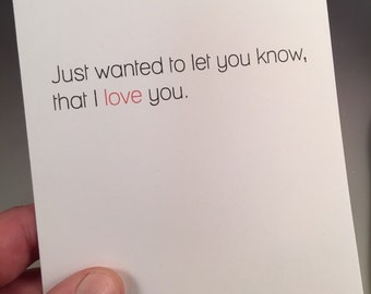 Just Want You To Know I Love You - Adult Funny Greeting Card