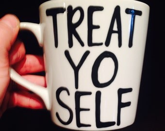 Treat Yo Self Coffee Mug- Funny coffee mug- Awesome coffee mugs- Parks and Rec- best friend gift Mother's Day Father's Day gift cute mugs