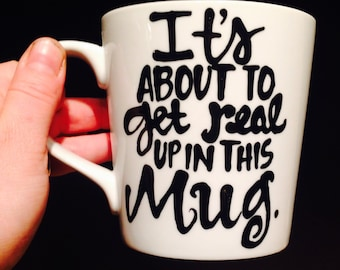 It's about to get real up in this mug - funny coffee cup- coffee mug humor- coffee is my superpower