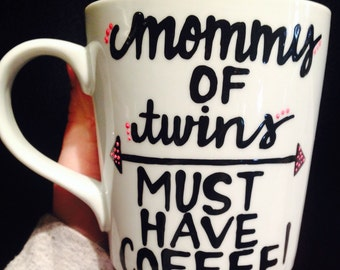 mommy of Twins! Must have coffee!  - mommy coffee mug- best friend gift - coffee lover's gift- i love coffee- Mother's Day mug