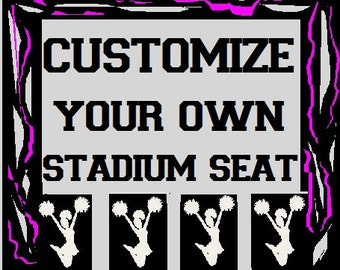 Customize Your Own Stadium Seat Any Way You Want- Contact Me For A Quote!