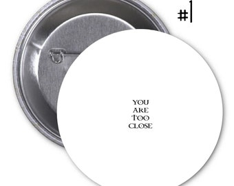 "You are too close Pinback Button or Fridge Magnet or Pocket Mirror funny geeky badge  punk germaphobe ocd go away get back 1.25"" or 2.25"""