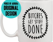 Bitches Get Stuff Done coffee mug- Maid of Honor or Bridesmaids gift