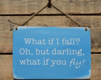 "reclaimed wood, drift wood sign - ""what if i fall? oh but darling what if you fly..?"""