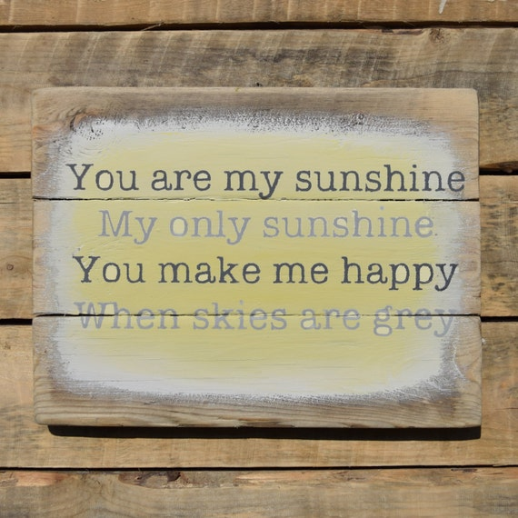 "reclaimed wood wall art - ""you are my sunshine, my only sunshine. you make me happy when skies are grey"""
