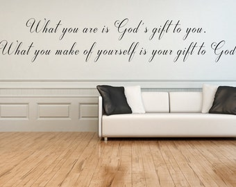 What You Are Is God's Gift To You Vinyl Wall Decal, Customized, Create your Own Vinyl Decal, Gift Of God Decal, Inspirational Wall Decals