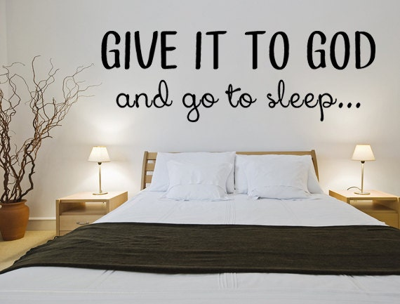 Give It To God And Go To Sleep God Wall Decal Vinyl Wall