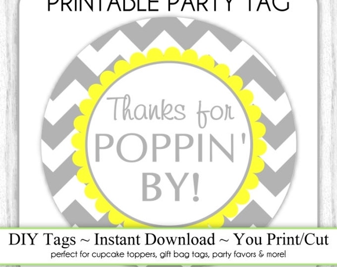 Instant Download, Gray Yellow Chevron Thanks for Poppin By Baby Shower Printable, DIY, You Print, You Cut