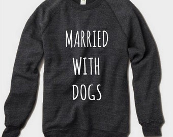 Married with DOGS Champ Sweatshirt Alternative Apparel long sleeve shirt