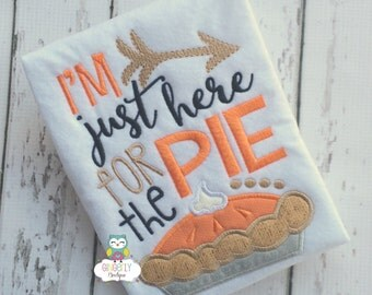I'm just here for the Pie Shirt or Bodysuit, Thanksgiving Shirt, Girl or Boy Thanksgiving Shirt, Girl Thanksgiving, Pie Shirt, Pumpkin Pie
